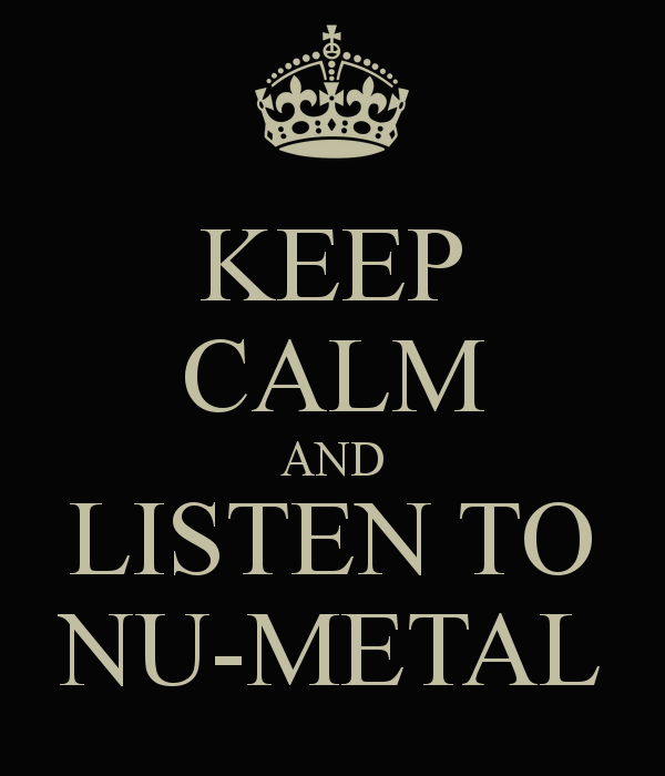 keep-calm-and-listen-to-nu-metal-2